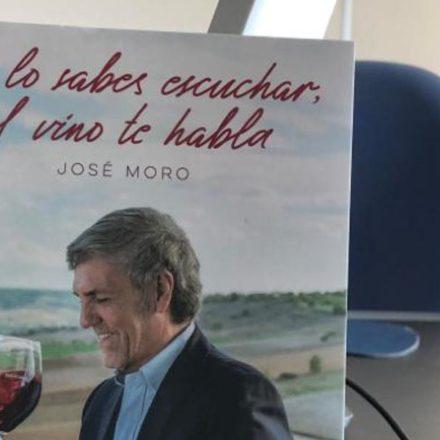 José Moro nos presenta: Si  lo sabes escuchar, el vino te habla